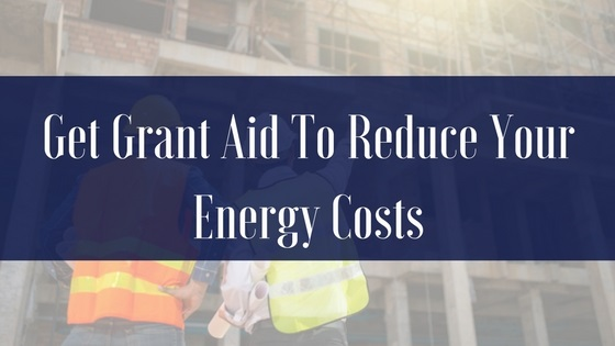 Get Grant Aid to Reduce Your Energy Costs